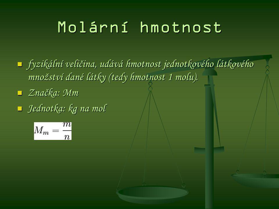 Molární hmotnost fyzikální veličina, udává hmotnost jednotkového látkového množství dané látky (tedy hmotnost 1 molu).