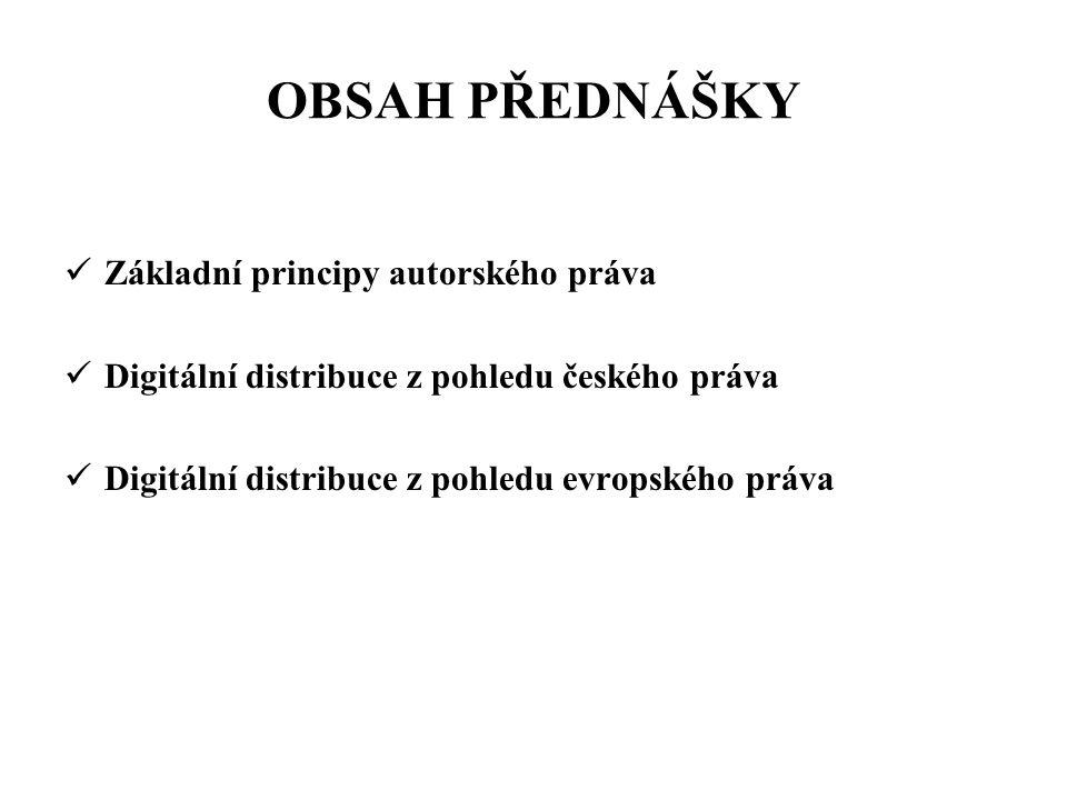 OBSAH PŘEDNÁŠKY Základní principy autorského práva
