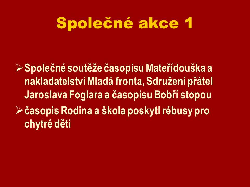 Společné akce 1 Společné soutěže časopisu Mateřídouška a nakladatelství Mladá fronta, Sdružení přátel Jaroslava Foglara a časopisu Bobří stopou.