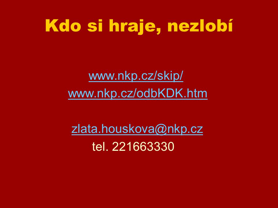 Kdo si hraje, nezlobí www.nkp.cz/skip/ www.nkp.cz/odbKDK.htm