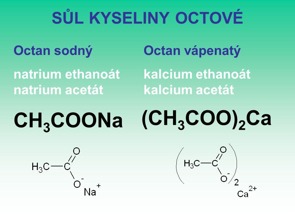 (CH3COO)2Ca CH3COONa SŮL KYSELINY OCTOVÉ Octan sodný