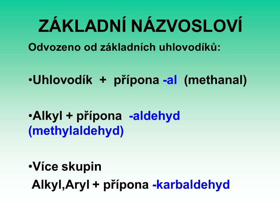 ZÁKLADNÍ NÁZVOSLOVÍ Uhlovodík + přípona -al (methanal)