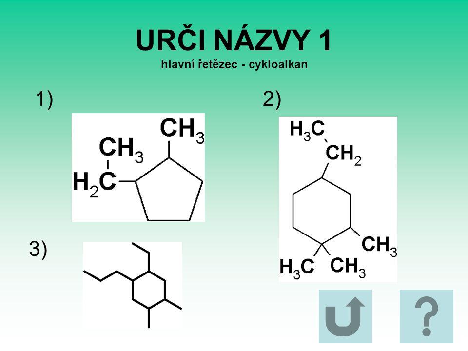 URČI NÁZVY 1 hlavní řetězec - cykloalkan