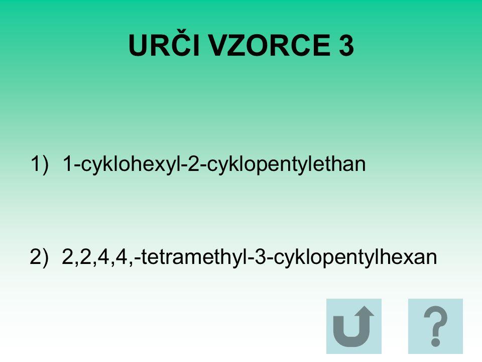 URČI VZORCE 3 1-cyklohexyl-2-cyklopentylethan