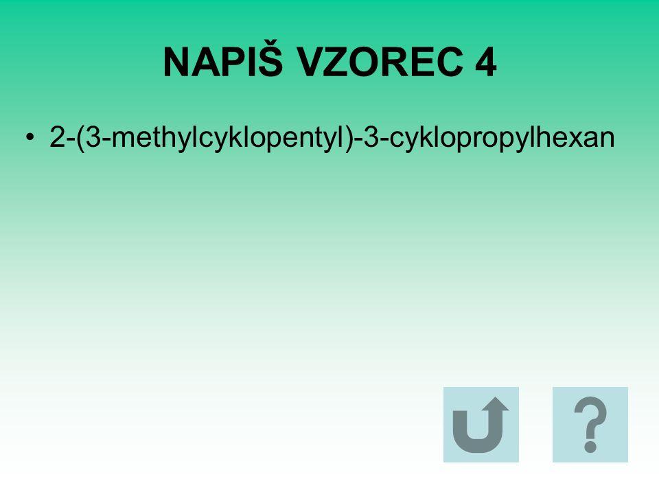 NAPIŠ VZOREC 4 2-(3-methylcyklopentyl)-3-cyklopropylhexan