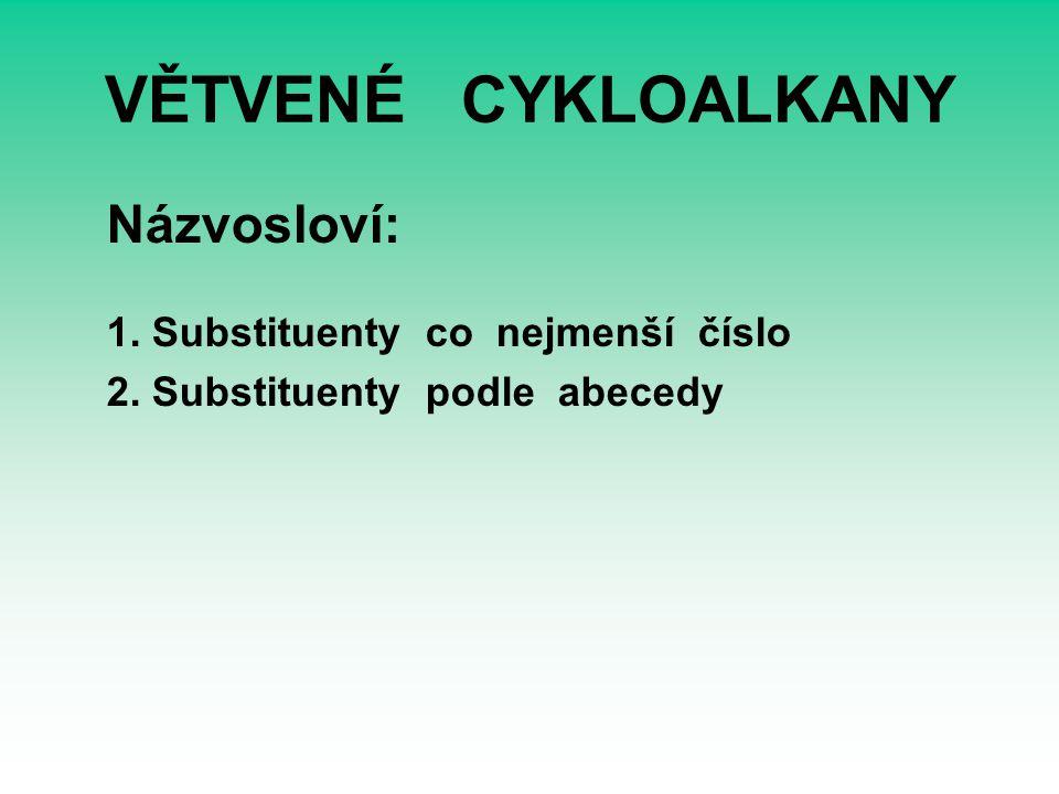 VĚTVENÉ CYKLOALKANY Názvosloví: 1. Substituenty co nejmenší číslo