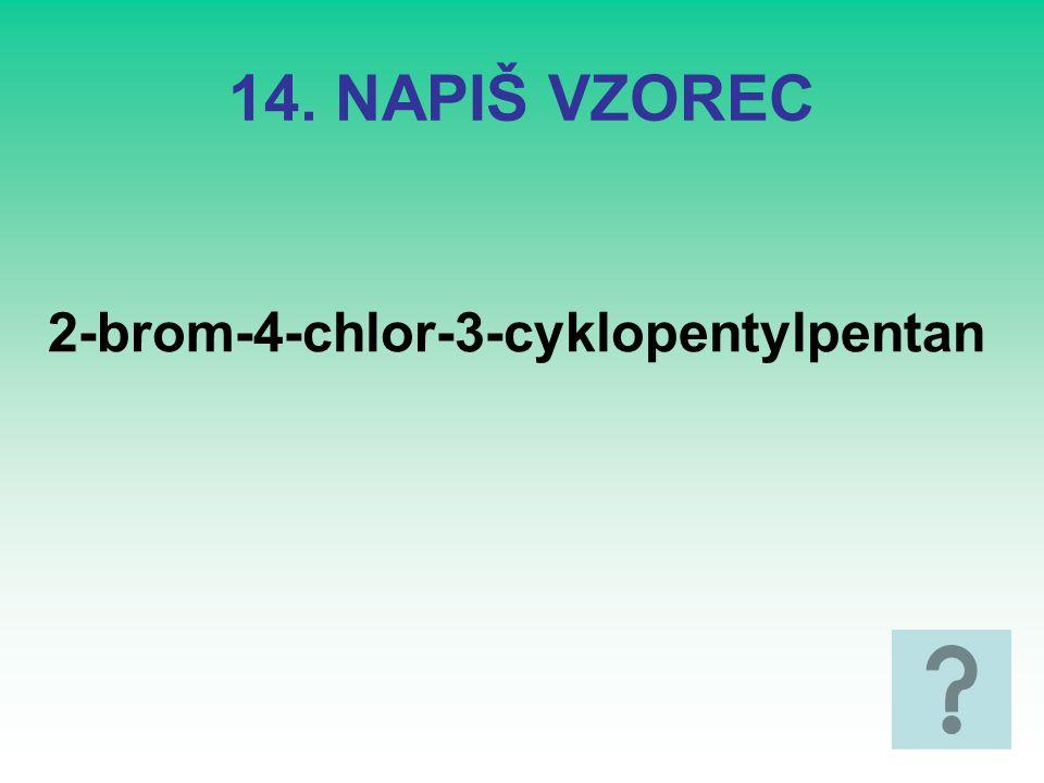 14. NAPIŠ VZOREC 2-brom-4-chlor-3-cyklopentylpentan
