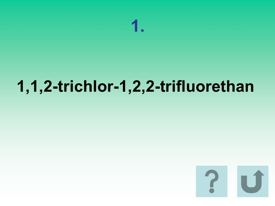 1. 1,1,2-trichlor-1,2,2-trifluorethan