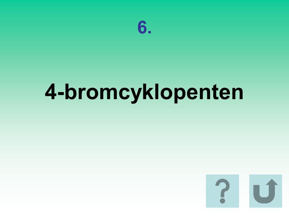 6. 4-bromcyklopenten