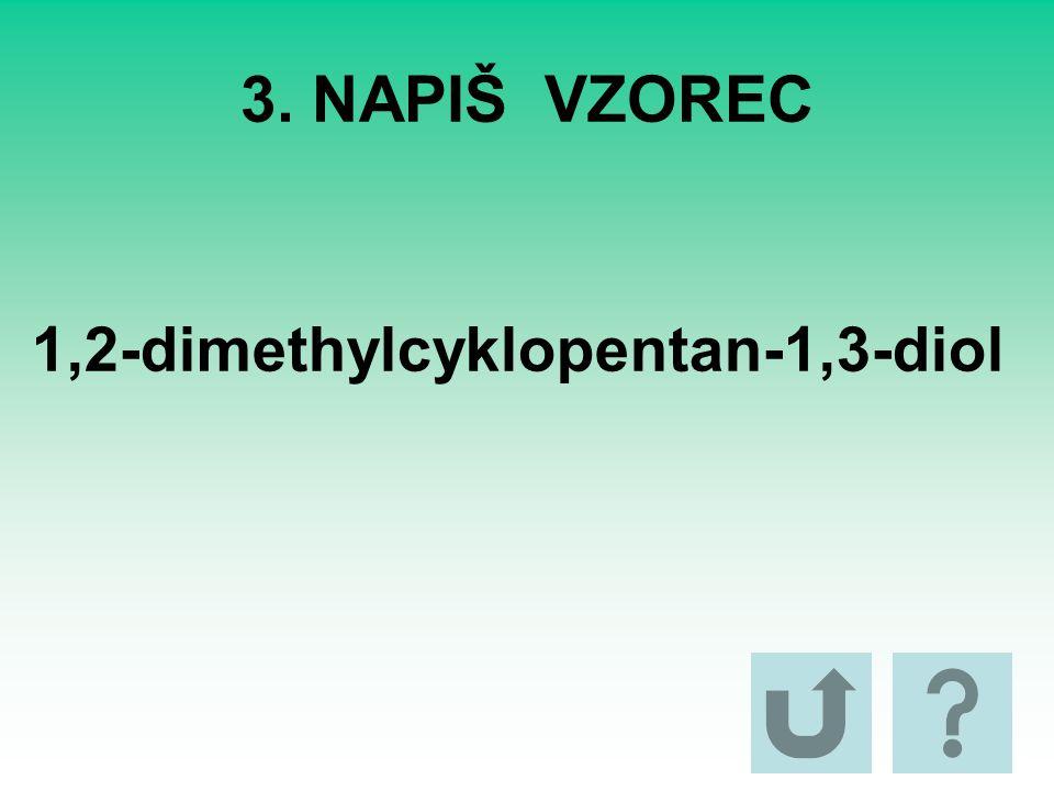 3. NAPIŠ VZOREC 1,2-dimethylcyklopentan-1,3-diol
