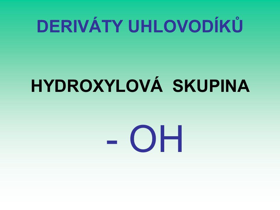 DERIVÁTY UHLOVODÍKŮ HYDROXYLOVÁ SKUPINA - OH
