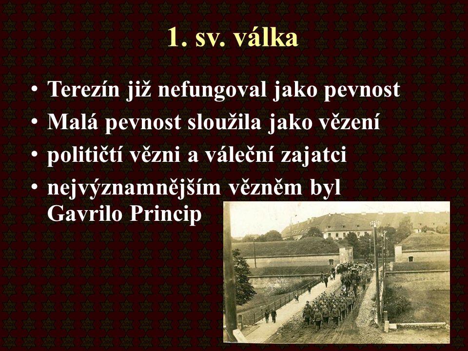 1. sv. válka Terezín již nefungoval jako pevnost