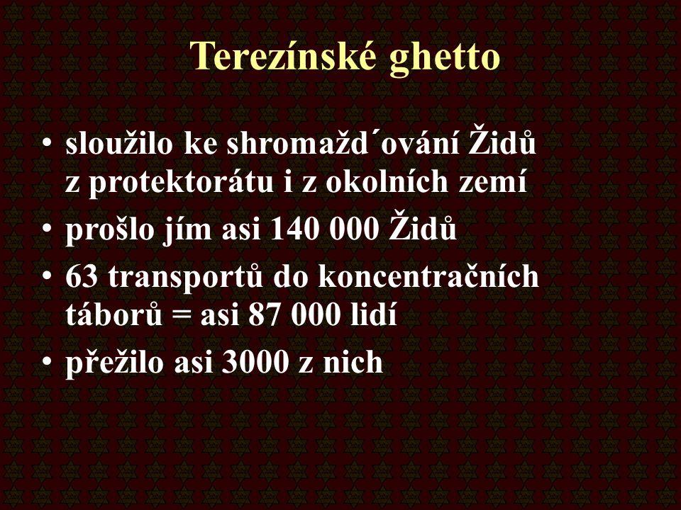 Terezínské ghetto sloužilo ke shromažd´ování Židů z protektorátu i z okolních zemí. prošlo jím asi 140 000 Židů.