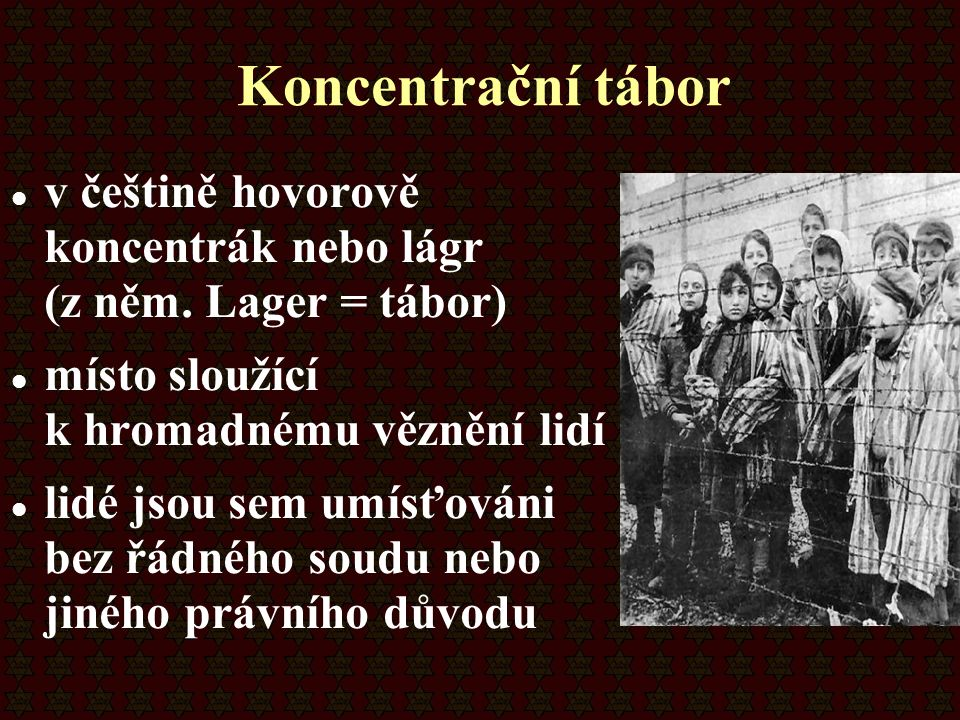 Koncentrační tábor v češtině hovorově koncentrák nebo lágr (z něm. Lager = tábor)