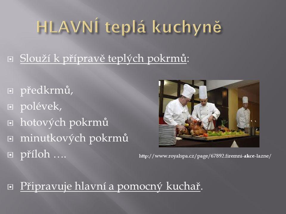 HLAVNÍ teplá kuchyně Slouží k přípravě teplých pokrmů: předkrmů,