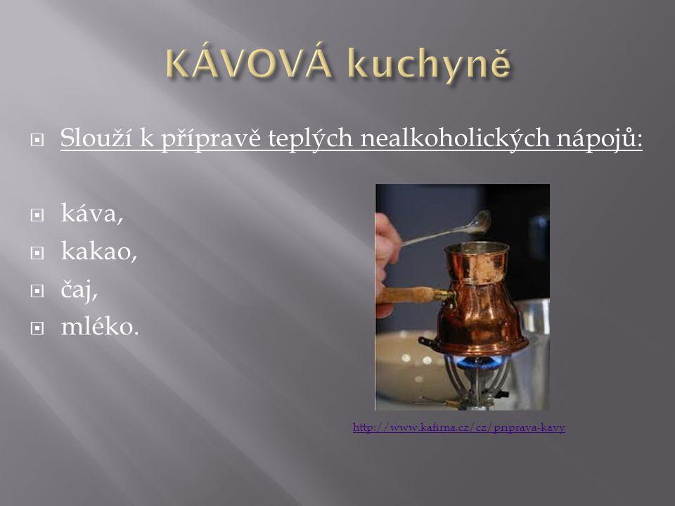 KÁVOVÁ kuchyně Slouží k přípravě teplých nealkoholických nápojů: káva,