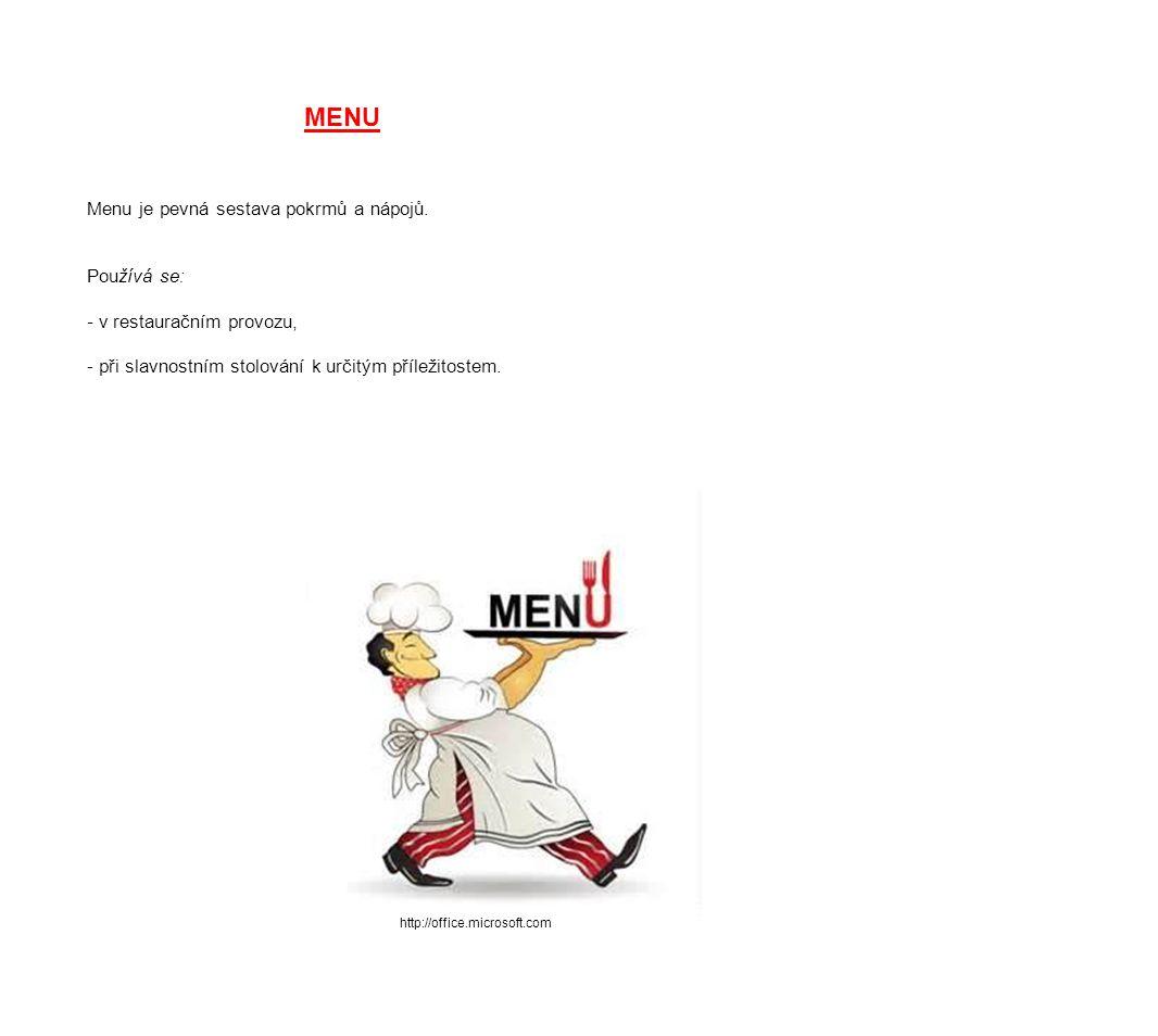 MENU Menu je pevná sestava pokrmů a nápojů. Používá se: