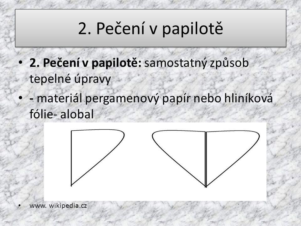 2. Pečení v papilotě 2. Pečení v papilotě: samostatný způsob tepelné úpravy. - materiál pergamenový papír nebo hliníková fólie- alobal.