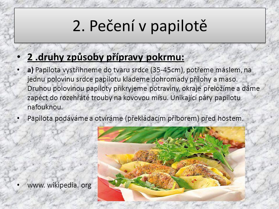 2. Pečení v papilotě 2 .druhy způsoby přípravy pokrmu: