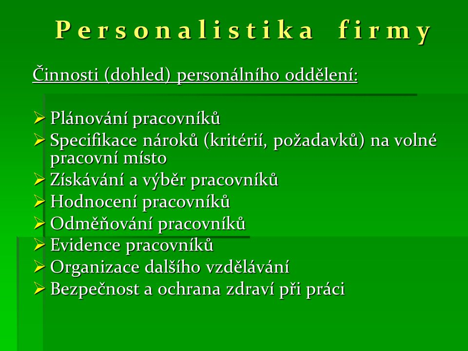 P e r s o n a l i s t i k a f i r m y Činnosti (dohled) personálního oddělení: Plánování pracovníků.