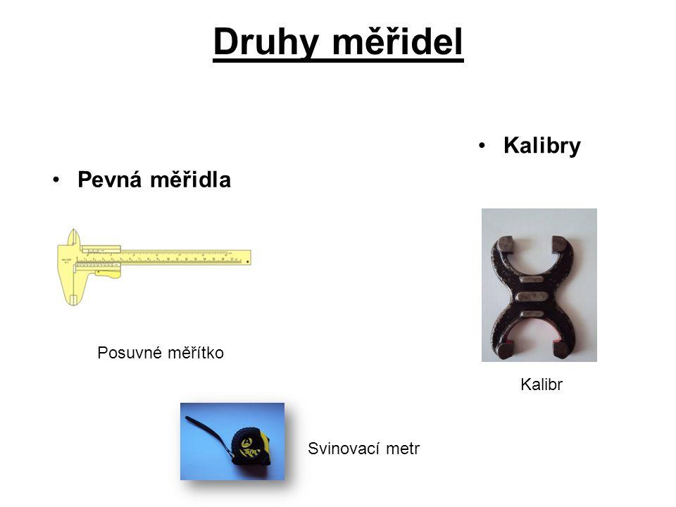 Druhy měřidel Kalibry Pevná měřidla Posuvné měřítko Kalibr