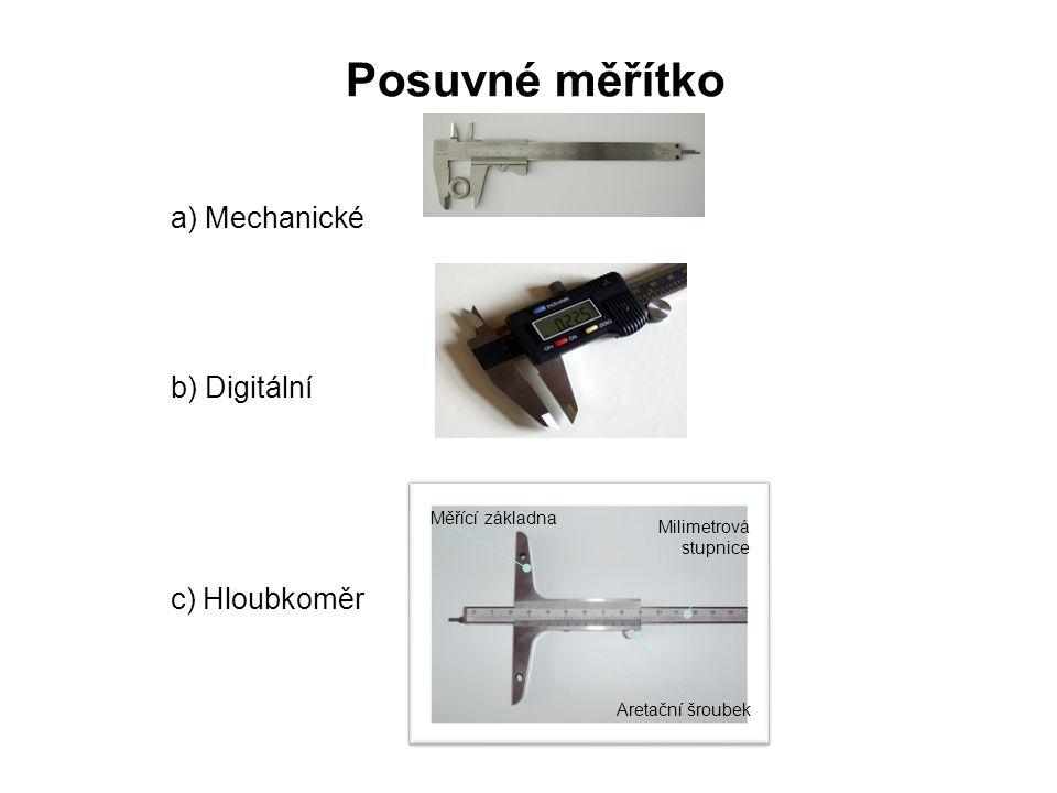 Posuvné měřítko a) Mechanické b) Digitální c) Hloubkoměr