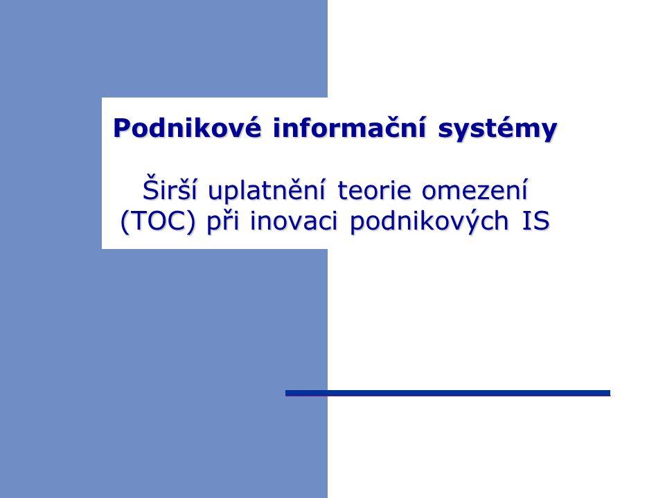 Podnikové informační systémy Širší uplatnění teorie omezení (TOC) při inovaci podnikových IS