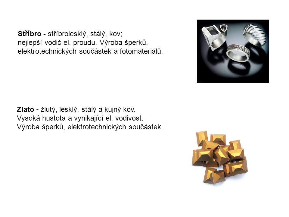 Stříbro - stříbrolesklý, stálý, kov;