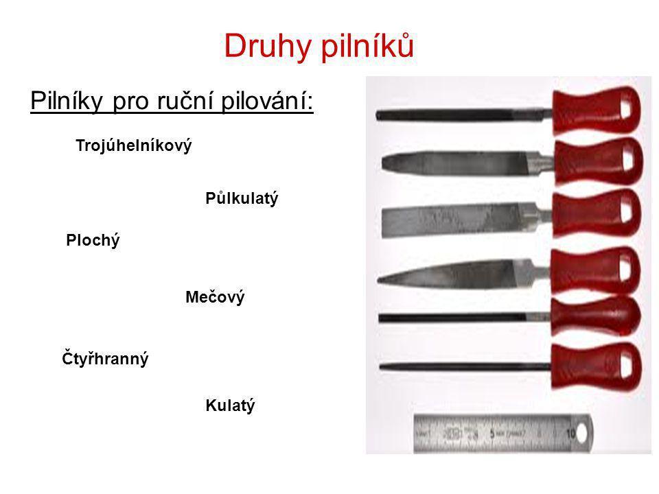 Druhy pilníků Pilníky pro ruční pilování: Trojúhelníkový Půlkulatý