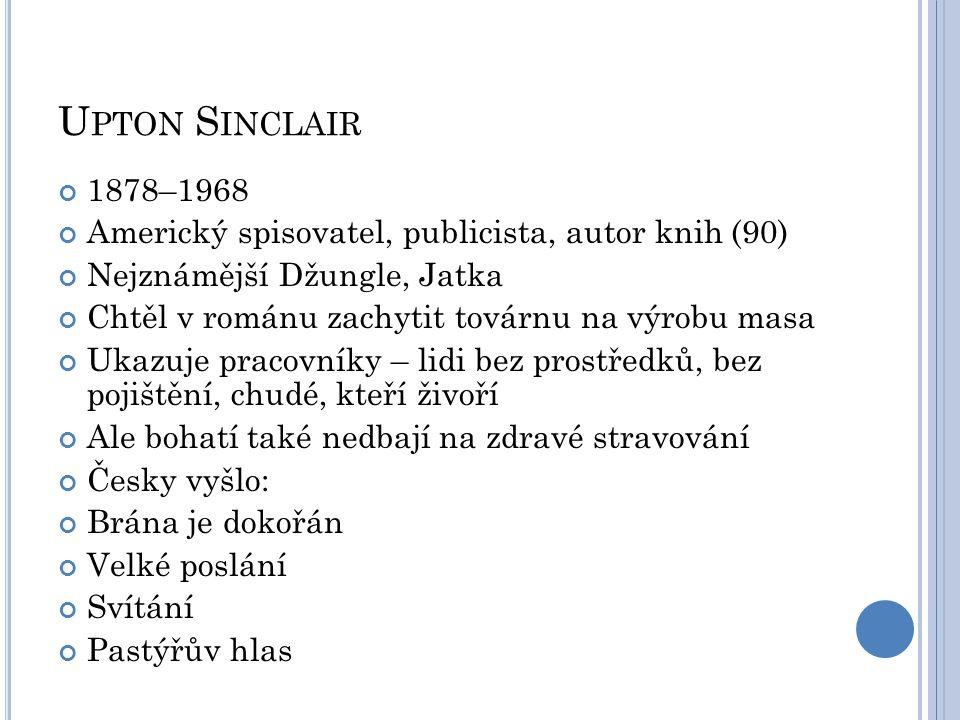 Upton Sinclair 1878–1968. Americký spisovatel, publicista, autor knih (90) Nejznámější Džungle, Jatka.