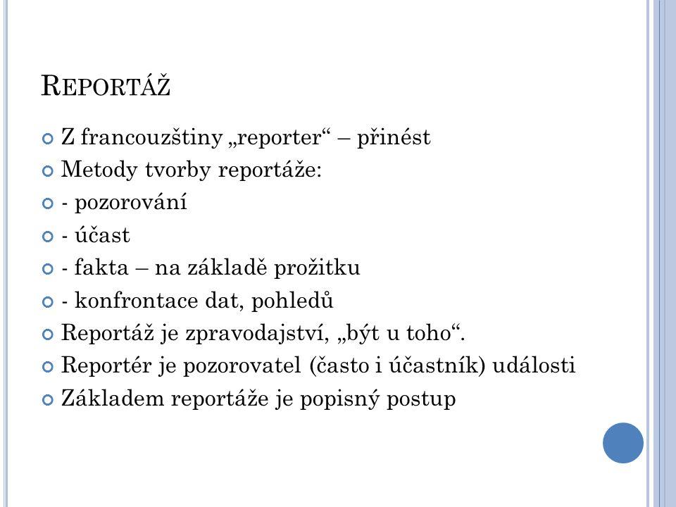 """Reportáž Z francouzštiny """"reporter – přinést Metody tvorby reportáže:"""