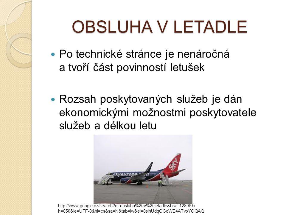 OBSLUHA V LETADLE Po technické stránce je nenáročná a tvoří část povinností letušek.
