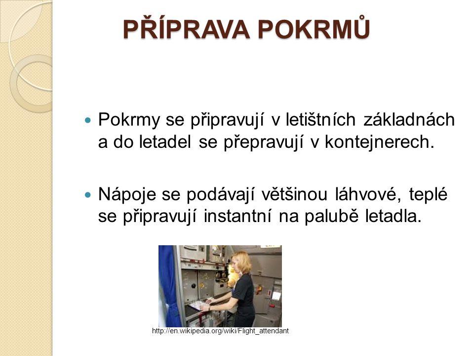 PŘÍPRAVA POKRMŮ Pokrmy se připravují v letištních základnách a do letadel se přepravují v kontejnerech.