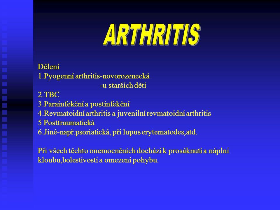 Dělení 1. Pyogenní arthritis-novorozenecká -u starších dětí 2. TBC 3