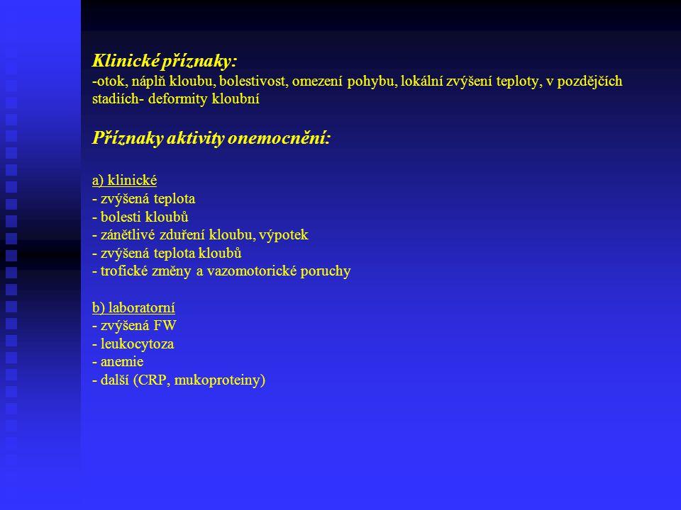 Klinické příznaky: -otok, náplň kloubu, bolestivost, omezení pohybu, lokální zvýšení teploty, v pozdějčích stadiích- deformity kloubní Příznaky aktivity onemocnění: a) klinické - zvýšená teplota - bolesti kloubů - zánětlivé zduření kloubu, výpotek - zvýšená teplota kloubů - trofické změny a vazomotorické poruchy b) laboratorní - zvýšená FW - leukocytoza - anemie - další (CRP, mukoproteiny)