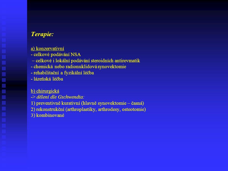 Terapie: a) konzervativní - celkové podávání NSA – celkové i lokální podávání steroidních antirevmatik - chemická nebo radionuklidová synovektomie - rehabilitační a fyzikální léčba - lázeňská léčba b) chirurgická -> dělení dle Gschwendta: 1) preventivně kurativní (hlavně synovektomie – časná) 2) rekonstrukční (arthroplastiky, arthrodesy, osteotomie) 3) kombinované