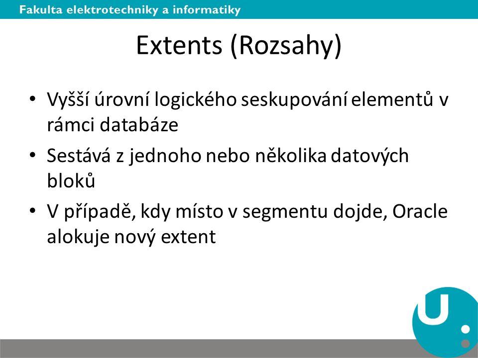 Extents (Rozsahy) Vyšší úrovní logického seskupování elementů v rámci databáze. Sestává z jednoho nebo několika datových bloků.