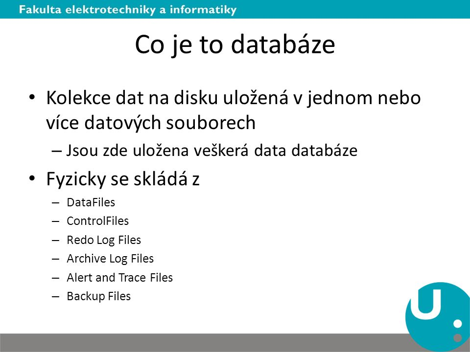 Co je to databáze Kolekce dat na disku uložená v jednom nebo více datových souborech. Jsou zde uložena veškerá data databáze.