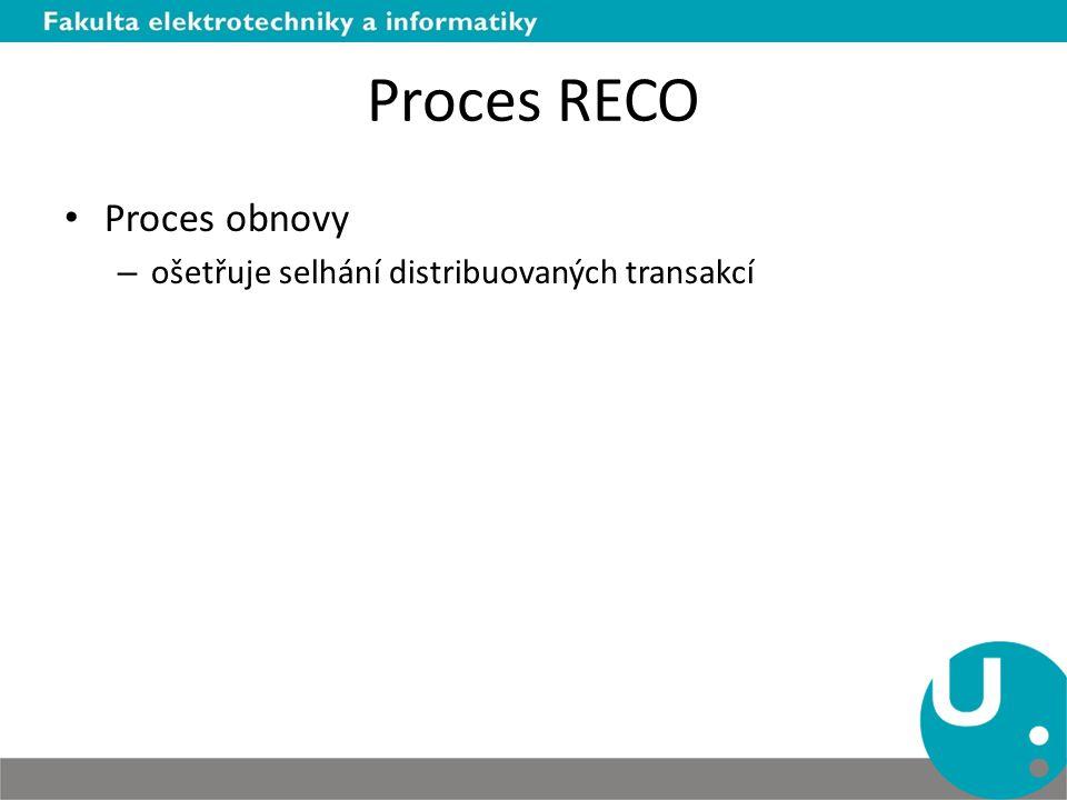 Proces RECO Proces obnovy ošetřuje selhání distribuovaných transakcí