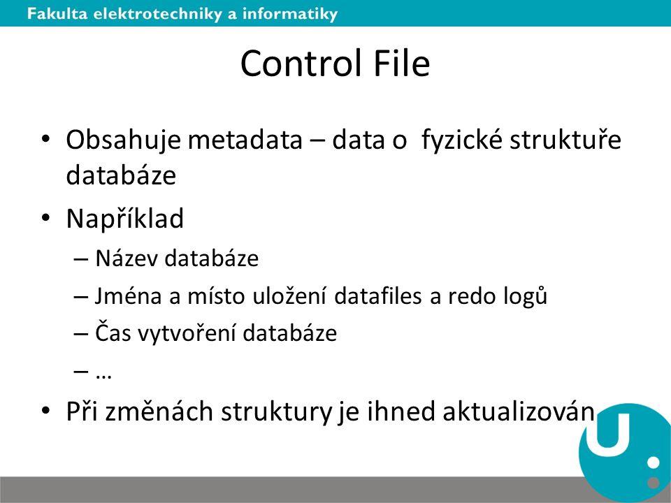 Control File Obsahuje metadata – data o fyzické struktuře databáze