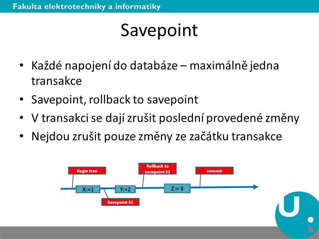 Savepoint Každé napojení do databáze – maximálně jedna transakce