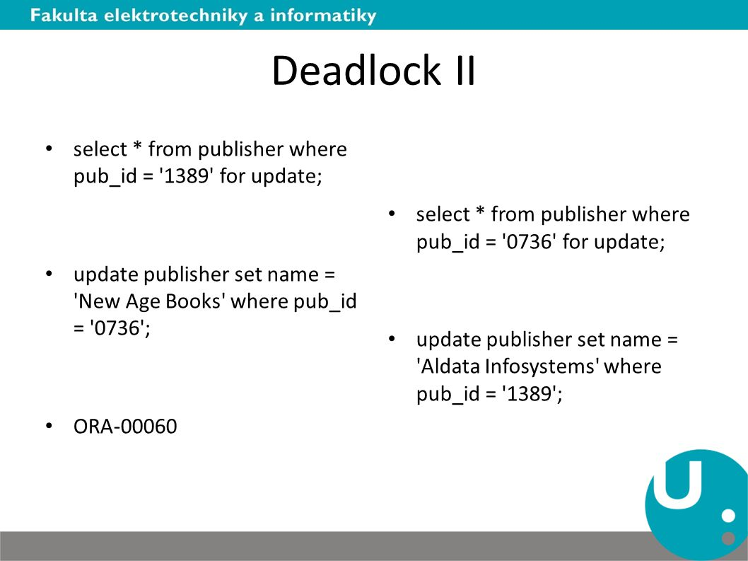 Deadlock II select * from publisher where pub_id = 1389 for update;