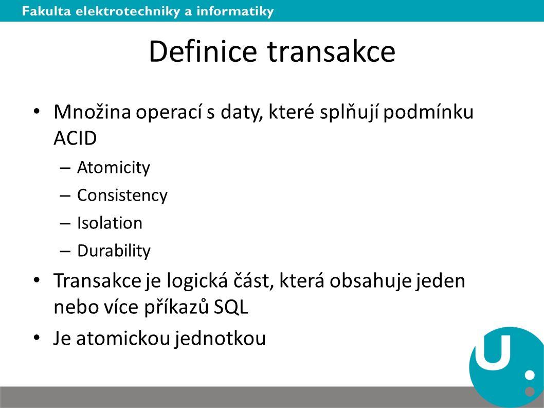 Definice transakce Množina operací s daty, které splňují podmínku ACID