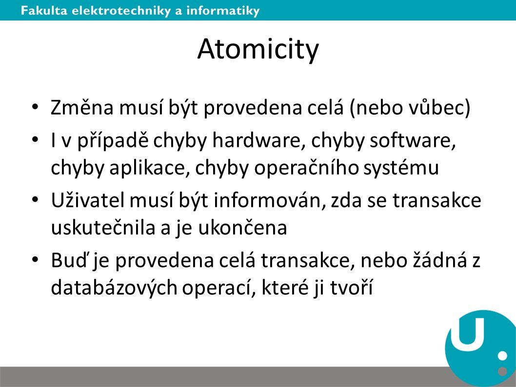 Atomicity Změna musí být provedena celá (nebo vůbec)