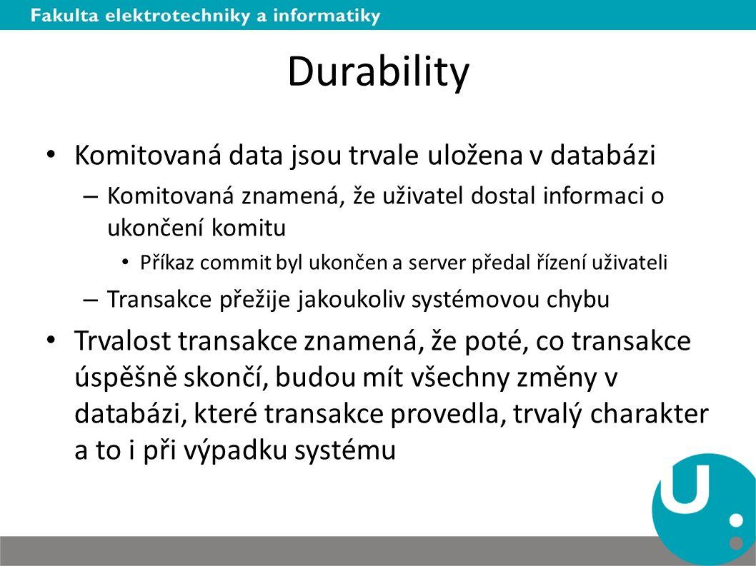 Durability Komitovaná data jsou trvale uložena v databázi