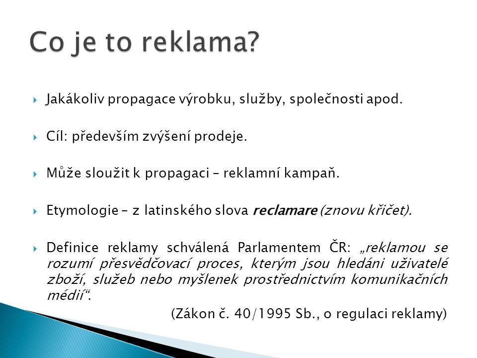 Co je to reklama Jakákoliv propagace výrobku, služby, společnosti apod. Cíl: především zvýšení prodeje.