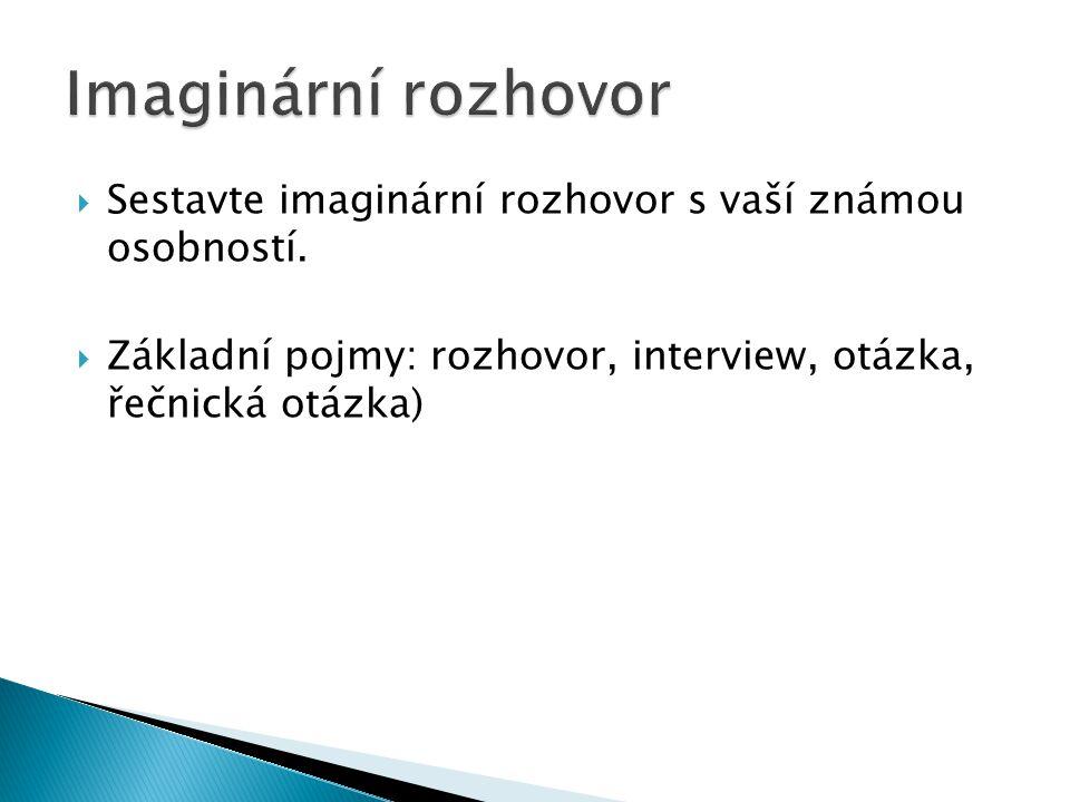 Imaginární rozhovor Sestavte imaginární rozhovor s vaší známou osobností.