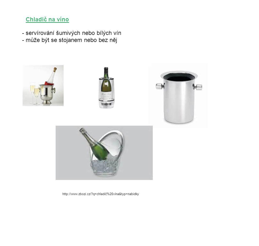 - servírování šumivých nebo bílých vín