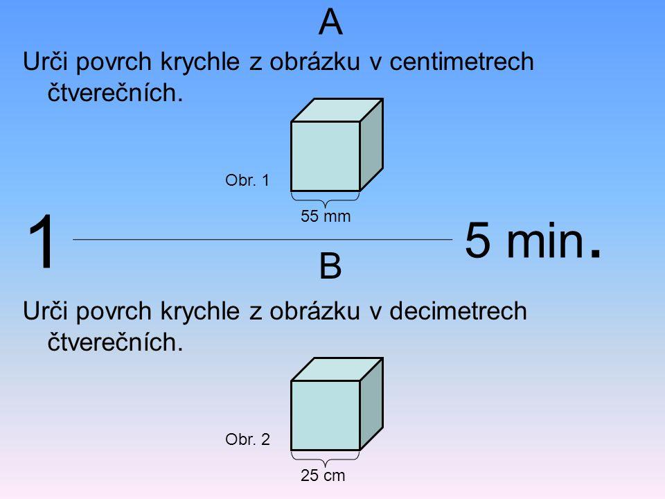 1 5 min. A B Urči povrch krychle z obrázku v centimetrech čtverečních.