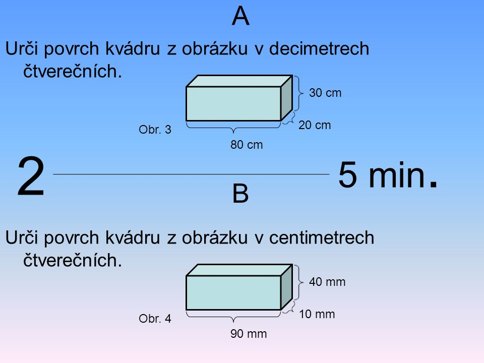 2 5 min. A B Urči povrch kvádru z obrázku v decimetrech čtverečních.